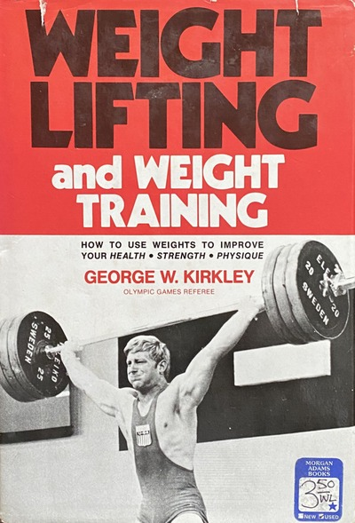 Cover photo of Weight Lifting and Weight Training, a book by George W. Kirkley